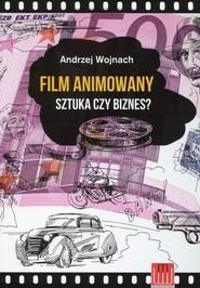 okładka Film animowany Sztuka czy biznes?, Książka   Wojnach Andrzej