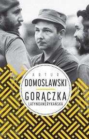 okładka Gorączka latynoamerykańska, Książka | Artur Domosławski