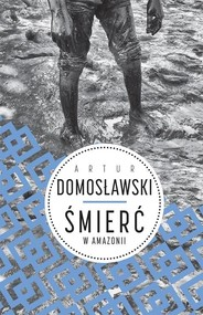 okładka Śmierć w Amazonii, Książka   Artur Domosławski