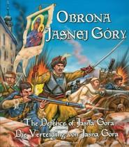 okładka Obrona Jasnej Góry The defence of Jasna Góra Die Verteinding von Jasna Góra, Książka | Bogusław Michalec