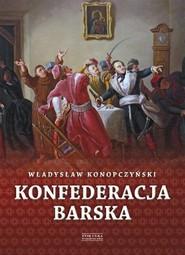 okładka Konfederacja barska Tom 2 Przebieg, tajemne cele i jawne skutki, Książka   Władysław Konopczyński