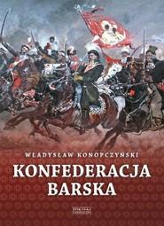 okładka Konfederacja barska Tom 1 Przebieg, tajemne cele i jawne skutki, Książka   Władysław Konopczyński