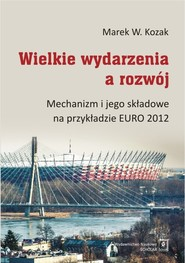 okładka Wielkie wydarzenia a rozwój Mechanizm i jego składowe na przykładzie EURO 2012, Książka   Marek W. Kozak