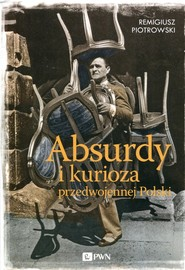 okładka Absurdy i kurioza przedwojennej Polski, Książka | Remigiusz Piotrowski