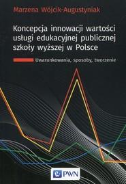 okładka Koncepcja innowacji wartości usługi edukacyjnej publicznej szkoły wyższej w Polsce Uwarunkowania, sposoby, tworzenie, Książka | Wójcik-Augustyniak Marzena