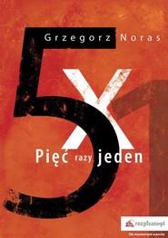 okładka Pięć razy jeden, Książka | Grzegorz  Noras