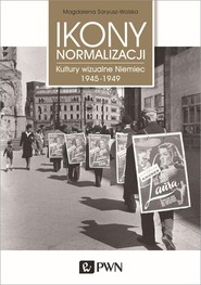 okładka Ikony normalizacji Kultury wizualne Niemiec 1945-1949, Książka | Magdalena  Saryusz-Wolska