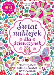 okładka Świat naklejek dla dziewczynek Naklejanie, kolorowanie, rysowanie, Książka  