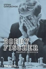 okładka Bobby Fischer Obsesje geniusza, Książka | Stefan  Gawlikowski
