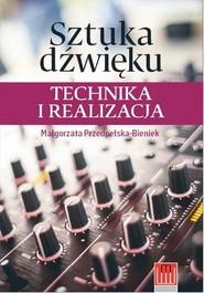 okładka Sztuka dźwięku technika i realizacja, Książka   Przedpełska-Bieniek Malgorzata