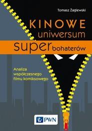 okładka Kinowe uniwersum superbohaterów Analiza współczesnego filmu komiksowego, Książka   Tomasz  Żaglewski