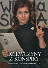 okładka Dziewczyny z konspiry, Książka   Agnieszka Lewandowska-Kąkol