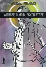 okładka Wiersze o moim psychiatrze, Książka | Kotański Andrzej