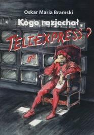 okładka Kogo rozjechał Teleexpress?, Książka   Oskar Maria Bramski