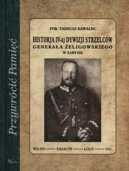 okładka Historja IV-ej dywizji strzelców Generała Żeligowskiego w zarysie, Książka | Kawalec Tadeusz