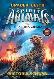okładka Spirit Animals Upadek Bestii Tom 2 Spalona ziemia, Książka | Schwab Victoria