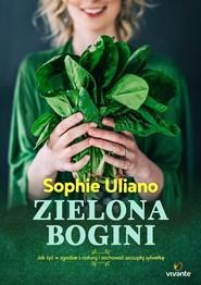 okładka Zielona bogini Jak żyć w zgodzie z naturą i zachować szczupłą sylwetkę, Książka | Sophie Uliano