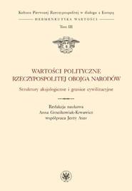 okładka Wartości polityczne Rzeczypospolitej Obojga Narodów Struktury aksjologiczne i granice cywilizacyjne, Książka |