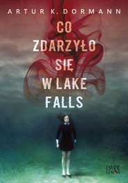 okładka Co zdarzyło się w Lake Falls, Książka   K. Dormann Artur