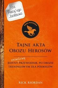 okładka Tajne akta obozu herosów Jedyny prawdziwy przewodnik po obozie treningowym dla herosów, Książka | Rick Riordan