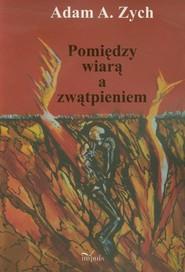 okładka Pomiędzy wiarą a zwątpieniem, Książka   Adam A. Zych