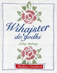 okładka Wihajster do godki Lekcje śląskiego, Książka   Szmatloch Barbara