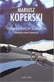 okładka Po własnych śladach Zakopiańska powieść kryminalna, Książka | Koperski Mariusz