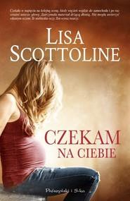 okładka Czekam na ciebie, Książka | Lisa Scottoline