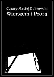 okładka Wierszem i Prozą, Książka | Cezary Maciej Dąbrowski
