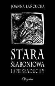okładka Stara Słaboniowa I Spiekładuchy, Książka | Joanna Łańcucka
