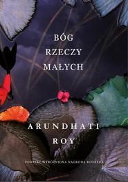 okładka Bóg rzeczy małych, Książka   Arundhati Roy