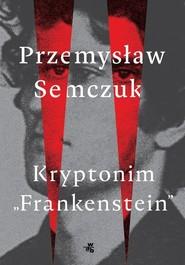 okładka Kryptonim Frankenstein, Książka   Przemysław Semczuk