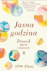okładka Jasna godzina Dziennik życia i umierania, Książka | Nina Riggs