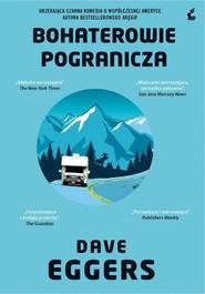 okładka Bohaterowie pogranicza, Książka | Dave Eggers