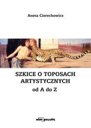 okładka Szkice o toposach artystycznych od A do Z, Książka | Aneta  Cierechowicz