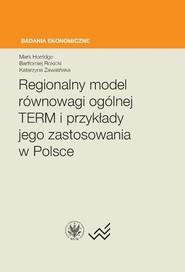 okładka Regionalny model równowagi ogólnej TERM i przykłady jego zastosowania w Polsce, Książka   Mark Horridge, Bartłomiej Rokicki, Katarzyna Zawalińska