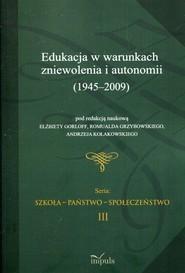 okładka Edukacja w warunkach zniewolenia i autonomii 1945-2009, Książka  