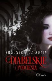 okładka Diabelskie podcienia, Książka | Bogusław  Dziadzia