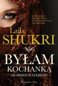 okładka Byłam kochanką arabskich szejków, Książka | Laila Shukri