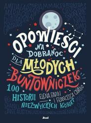 okładka Opowieści na dobranoc dla młodych buntowniczek, Książka | Elena Favilli, Francesca Cavallo