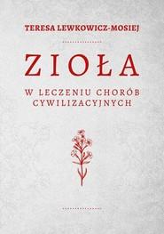 okładka Zioła w leczeniu chorób cywilizacyjnych, Książka | Teresa Lewkowicz-Mosiej