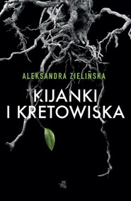 okładka Kijanki i kretowiska, Książka | Aleksandra Zielińska