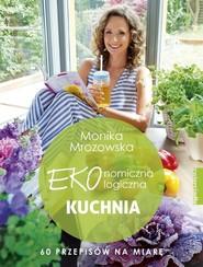 okładka Ekonomiczna ekologiczna kuchnia 60 przepisów na miarę, Książka   Monika  Mrozowska