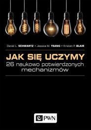 okładka Jak się uczymy 26 naukowo potwierdzonych mechanizmów, Książka | Daniel L.  Schwartz, Jessica M.  Tsang, Kristen P.  Blair