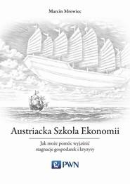 okładka Austriacka Szkoła Ekonomii Jak może pomóc wyjaśnić stagnację gospodarki Japonii, Książka | Marcin  Mrowiec