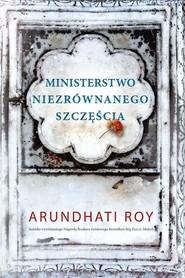 okładka Ministerstwo niezrównanego szczęścia, Książka   Arundhati Roy