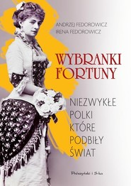 okładka Wybranki fortuny Niezwykłe Polki, które podbiły świat, Książka   Andrzej Fedorowicz, Irena Fedorowicz