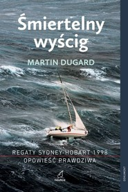 okładka Śmiertelny wyścig Regaty Sydney-Hobart 1998 Opowieść prawdziwa Regaty Sydney-Hobart 1998 Opowieść prawdziwa, Książka | Martin Dugard