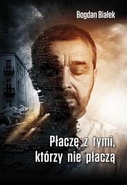 okładka Płaczę z tymi którzy nie płaczą, Książka | Białek Bogdan