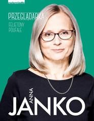 okładka Przeglądarka. Felietony poufne, Książka | Anna Janko